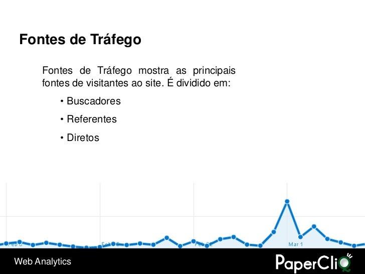 Fontes de Tráfego        Fontes de Tráfego mostra as principais       fontes de visitantes ao site. É dividido em:        ...
