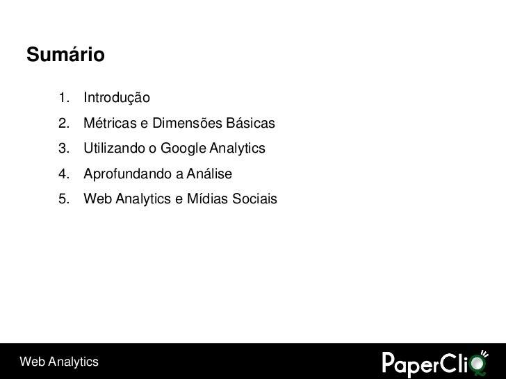 Sumário        1. Introdução       2. Métricas e Dimensões Básicas       3. Utilizando o Google Analytics       4. Aprofun...