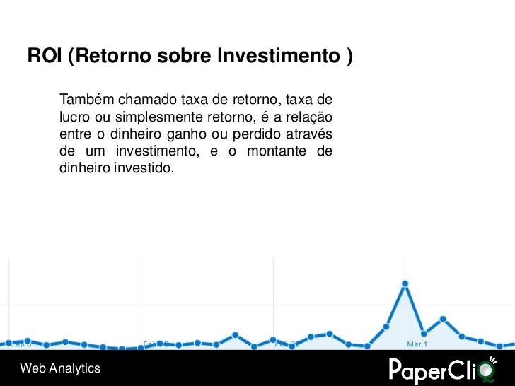 ROI (Retorno sobre Investimento )        Também chamado taxa de retorno, taxa de       lucro ou simplesmente retorno, é a ...