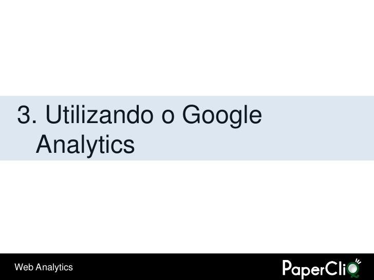 3. Utilizando o Google   Analytics    Web Analytics