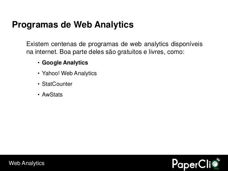 Programas de Web Analytics        Existem centenas de programas de web analytics disponíveis       na internet. Boa parte ...