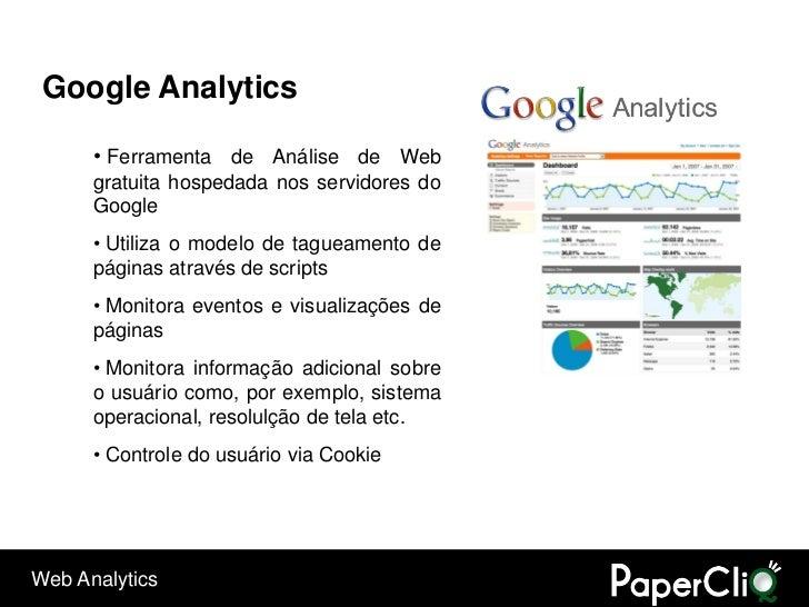 Google Analytics        • Ferramenta de Análise de Web       gratuita hospedada nos servidores do       Google       • Uti...