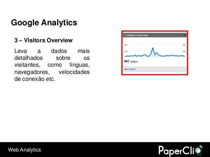 Google Analytics    3 – Visitors Overview   Leva      a  dados      mais   detalhados      sobre     os   visitantes, como...