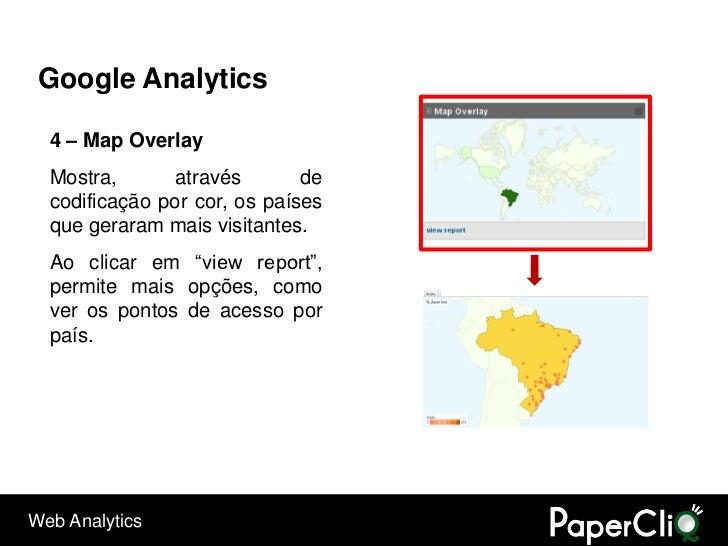 Google Analytics    4 – Map Overlay   Mostra,       através       de   codificação por cor, os países   que geraram mais v...