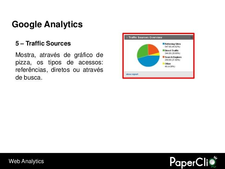 Google Analytics    5 – Traffic Sources   Mostra, através de gráfico de   pizza, os tipos de acessos:   referências, diret...