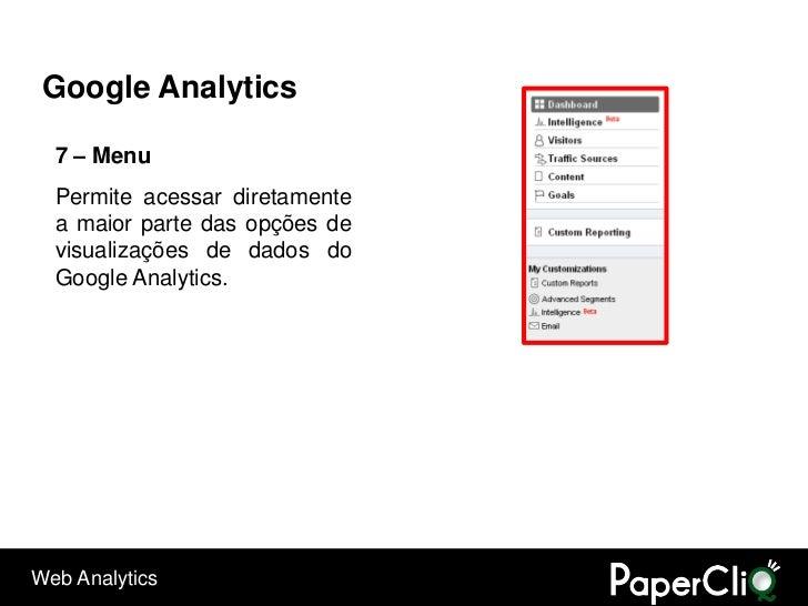 Google Analytics    7 – Menu   Permite acessar diretamente   a maior parte das opções de   visualizações de dados do   Goo...