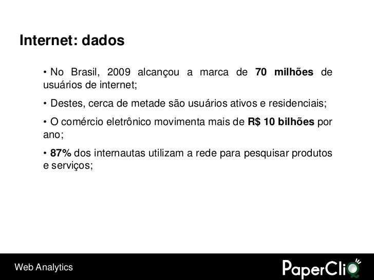 Internet: dados        • No Brasil, 2009 alcançou a marca de 70 milhões de       usuários de internet;       • Destes, cer...