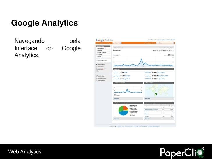 Google Analytics    Navegando         pela   Interface  do   Google   Analytics.     Web Analytics