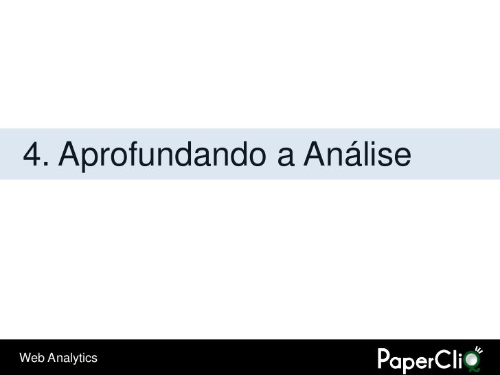 4. Aprofundando a Análise     Web Analytics