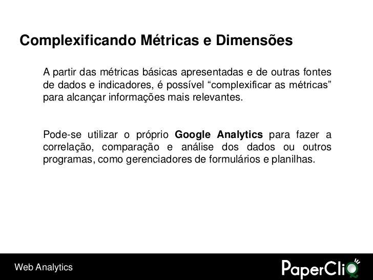 Complexificando Métricas e Dimensões        A partir das métricas básicas apresentadas e de outras fontes       de dados e...