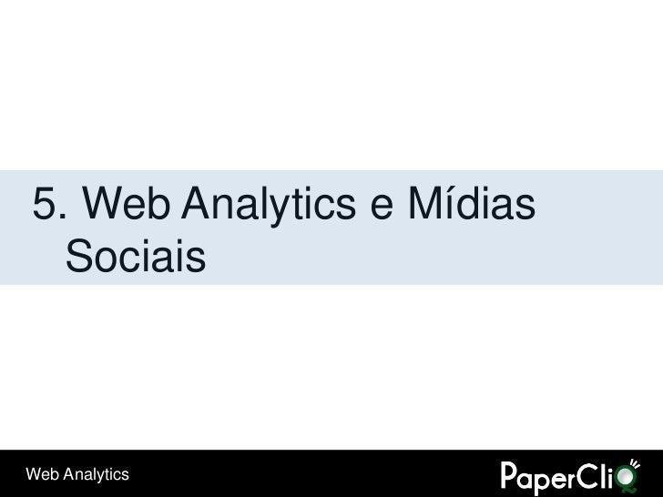 5. Web Analytics e Mídias   Sociais    Web Analytics