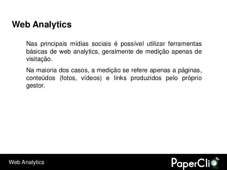 Web Analytics        Nas principais mídias sociais é possível utilizar ferramentas       básicas de web analytics, geralme...