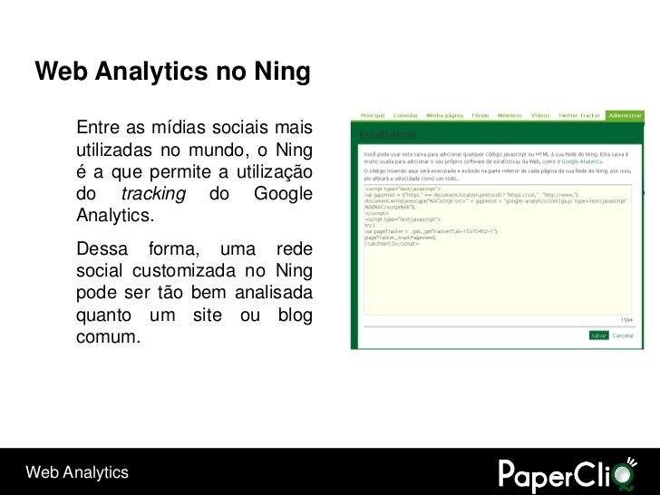 Web Analytics no Ning        Entre as mídias sociais mais       utilizadas no mundo, o Ning       é a que permite a utiliz...
