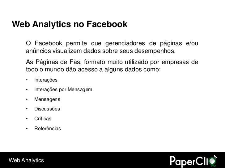 Web Analytics no Facebook        O Facebook permite que gerenciadores de páginas e/ou       anúncios visualizem dados sobr...
