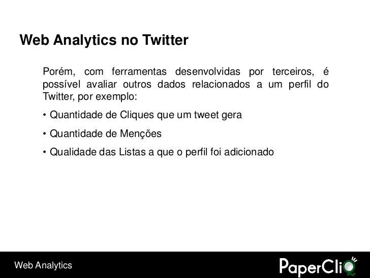 Web Analytics no Twitter        Porém, com ferramentas desenvolvidas por terceiros, é       possível avaliar outros dados ...