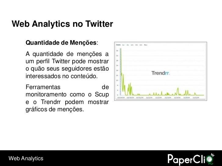 Web Analytics no Twitter        Quantidade de Menções:       A quantidade de menções a       um perfil Twitter pode mostra...