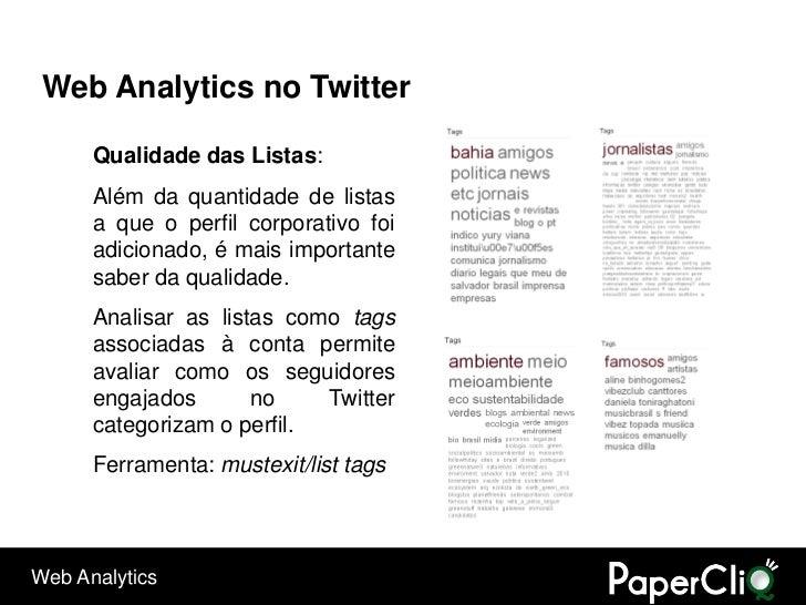Web Analytics no Twitter        Qualidade das Listas:       Além da quantidade de listas       a que o perfil corporativo ...
