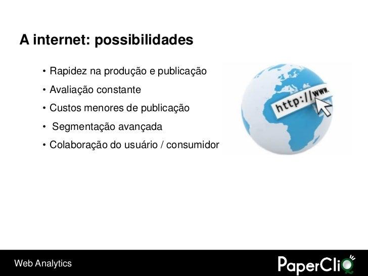 A internet: possibilidades        • Rapidez na produção e publicação       • Avaliação constante       • Custos menores de...