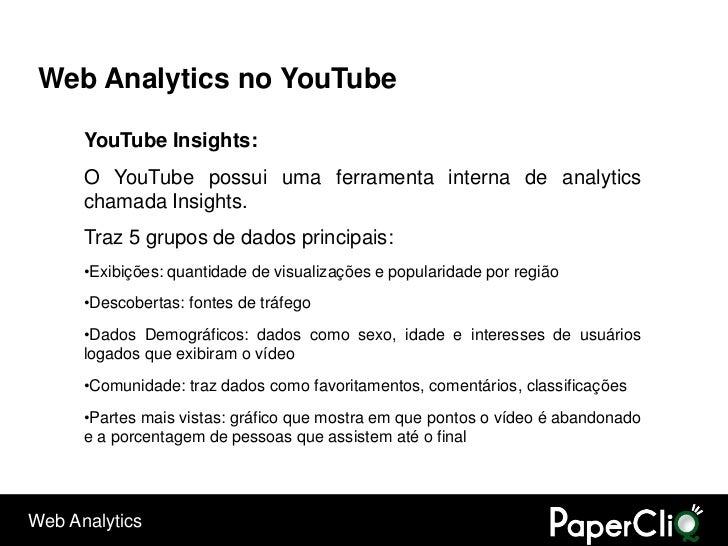 Web Analytics no YouTube        YouTube Insights:       O YouTube possui uma ferramenta interna de analytics       chamada...