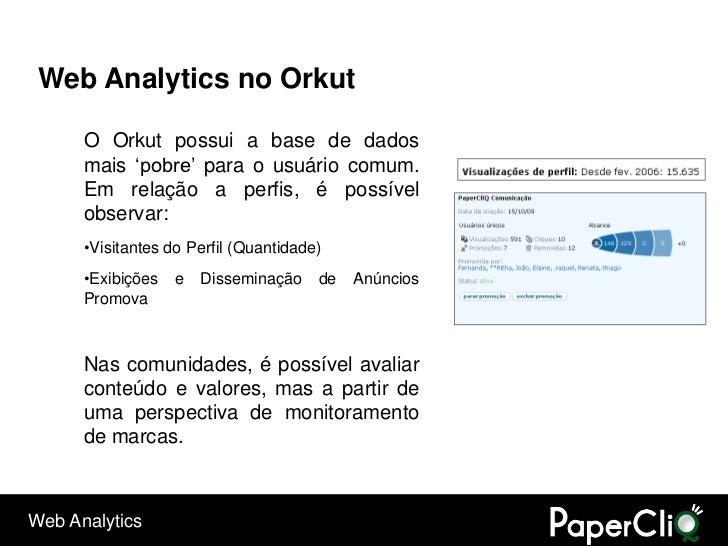 """Web Analytics no Orkut        O Orkut possui a base de dados       mais """"pobre"""" para o usuário comum.       Em relação a p..."""