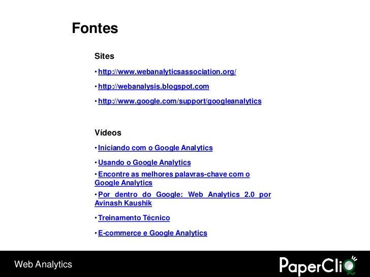 Fontes                 Sites                 • http://www.webanalyticsassociation.org/                  • http://webanalys...