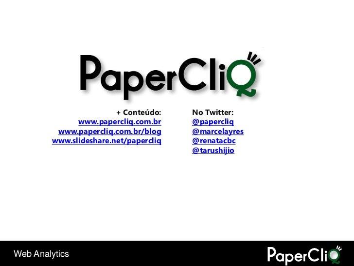 + Conteúdo:    No Twitter:               www.papercliq.com.br     @papercliq          www.papercliq.com.br/blog     @marce...