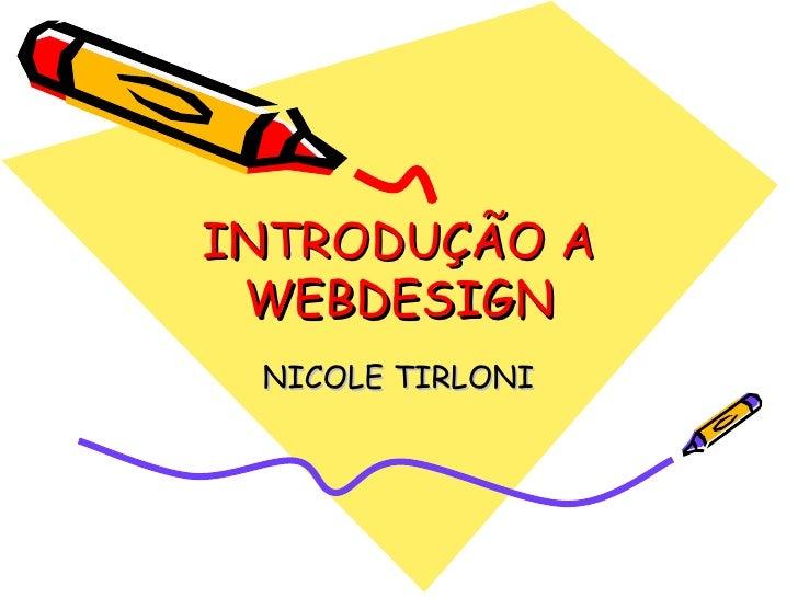 INTRODUÇÃO A  WEBDESIGN  NICOLE TIRLONI
