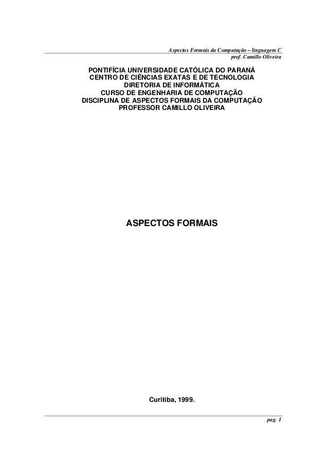 Aspectos Formais da Computação – linguagem C prof. Camillo Oliveira  PONTIFÍCIA UNIVERSIDADE CATÓLICA DO PARANÁ CENTRO DE ...