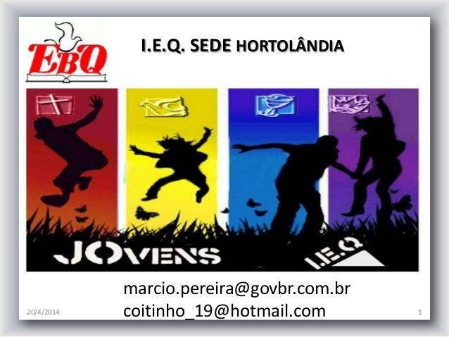 20/4/2014 1 marcio.pereira@govbr.com.br coitinho_19@hotmail.com I.E.Q. SEDE HORTOLÂNDIA