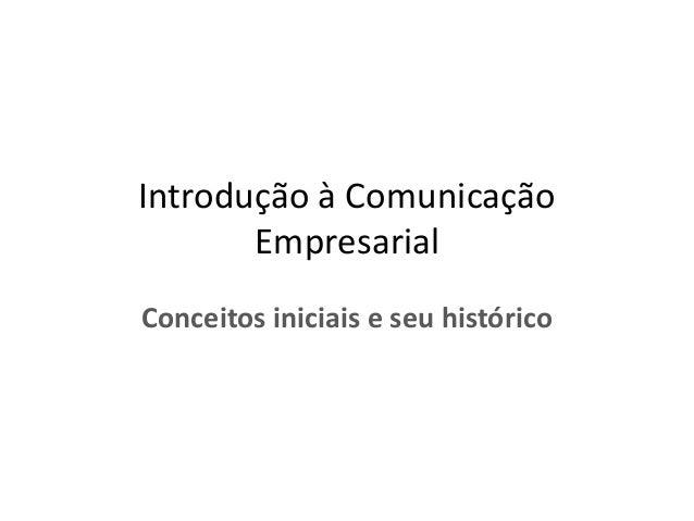 Introdução à Comunicação Empresarial Conceitos iniciais e seu histórico