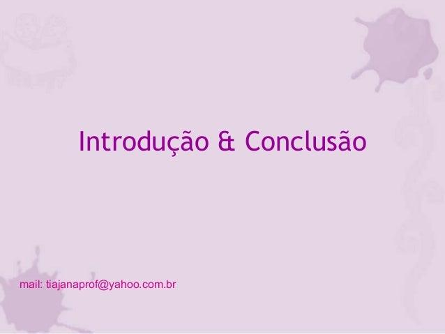 Introdução & Conclusão mail: tiajanaprof@yahoo.com.br