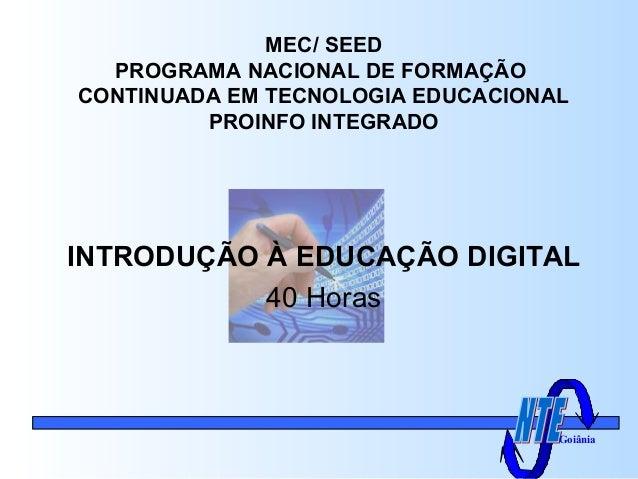 MEC/ SEED PROGRAMA NACIONAL DE FORMAÇÃO CONTINUADA EM TECNOLOGIA EDUCACIONAL PROINFO INTEGRADO INTRODUÇÃO À EDUCAÇÃO DIGIT...