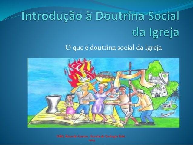 O que é doutrina social da Igreja ORG. Ricardo Castro - Escola de Teologia Tefé - 2015