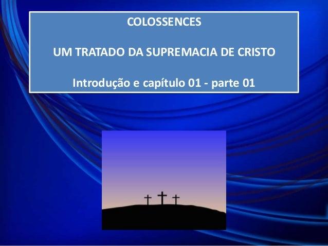 COLOSSENCES UM TRATADO DA SUPREMACIA DE CRISTO Introdução e capítulo 01 - parte 01