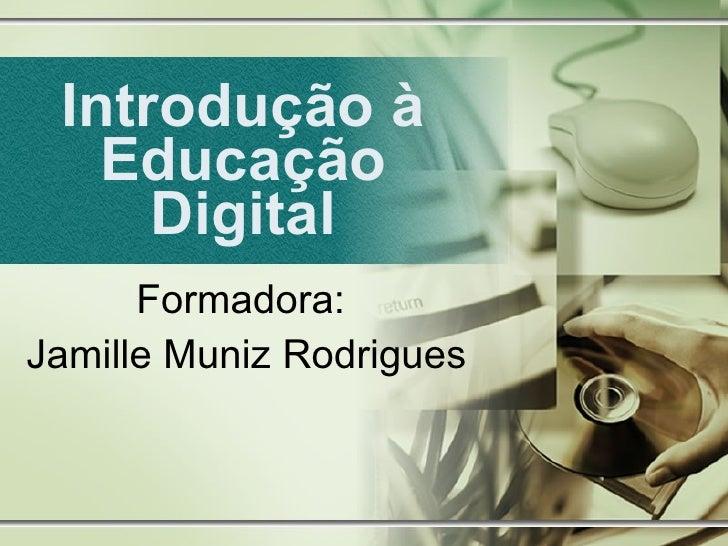 Introdução à Educação Digital Formadora:  Jamille Muniz Rodrigues