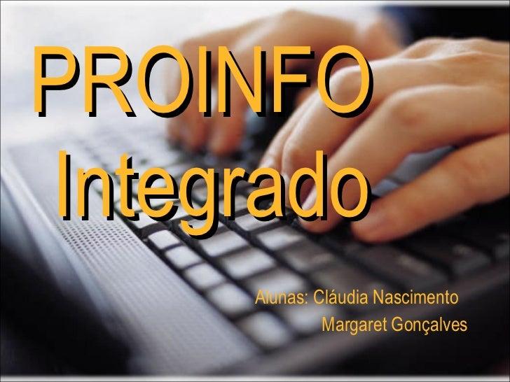PROINFO   Integrado Alunas: Cláudia Nascimento Margaret Gonçalves