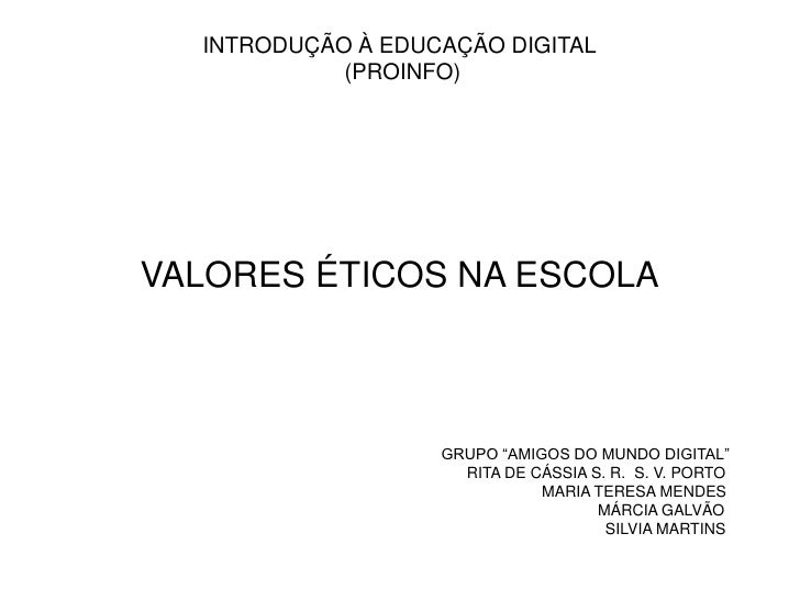"""INTRODUÇÃO À EDUCAÇÃO DIGITAL            (PROINFO)VALORES ÉTICOS NA ESCOLA                   GRUPO """"AMIGOS DO MUNDO DIGITA..."""