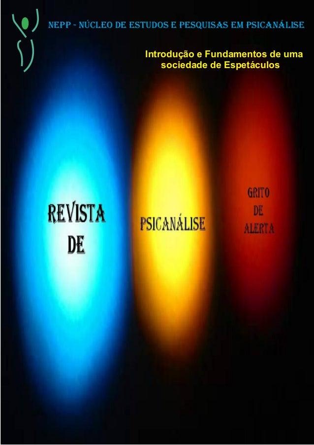 NEPP - NÚCLEO DE ESTUDOS E PESQUISAS EM PSICANÁLISE Introdução e Fundamentos de uma sociedade de Espetáculos