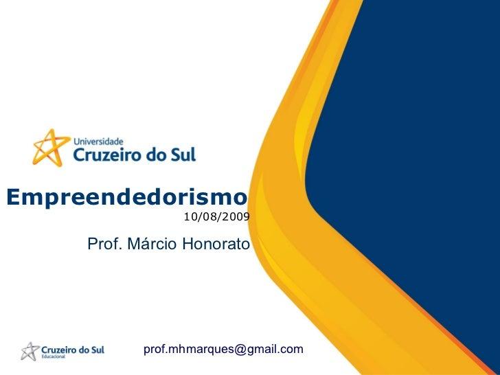 Empreendedorismo 10/08/2009 Prof. Márcio Honorato [email_address]