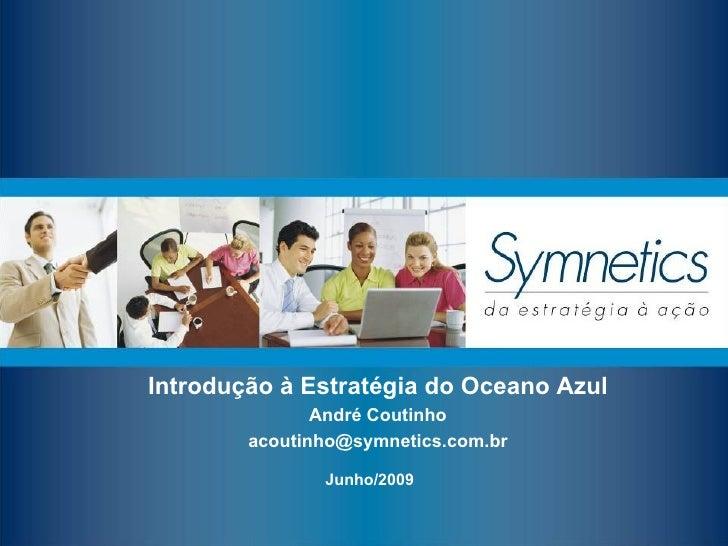 Junho/2009 Introdu ção à E strat égia do Oceano Azul André Coutinho [email_address]