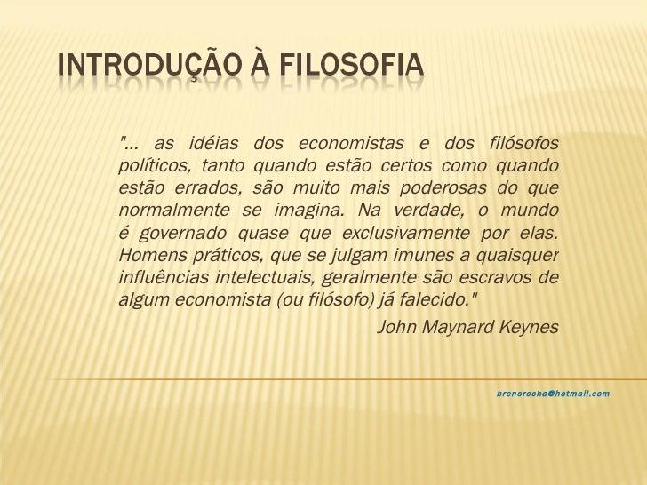 """""""... as idéias dos economistas e dos filósofos políticos, tanto quando estão certos como quando estão errados, são mu..."""