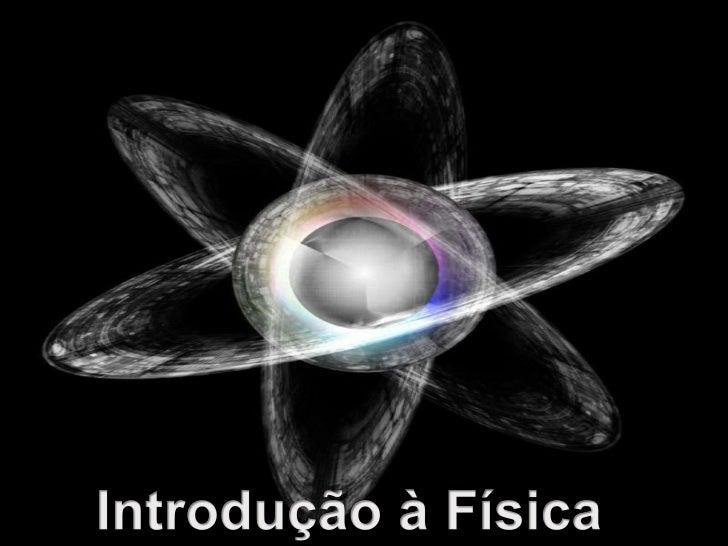 Introdução à Física<br />Introdução à Física<br />
