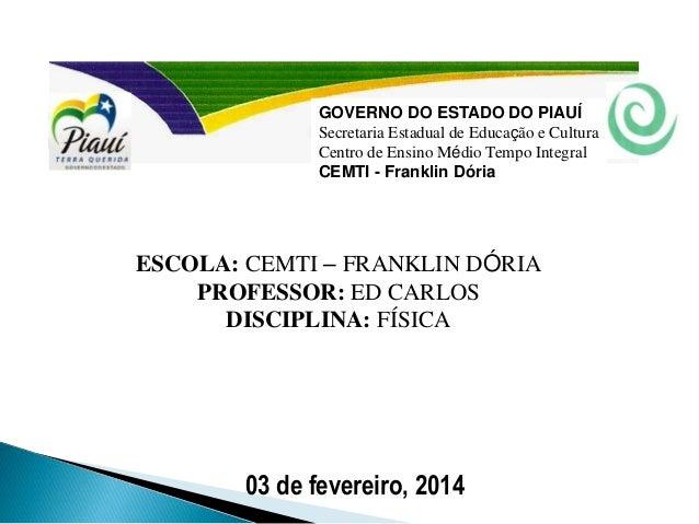 03 de fevereiro, 2014 GOVERNO DO ESTADO DO PIAUÍ Secretaria Estadual de Educação e Cultura Centro de Ensino Médio Tempo In...