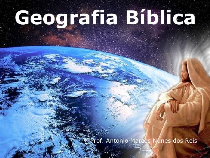 Geografia Bíblica       Prof. Antonio Marcos Nunes dos Reis