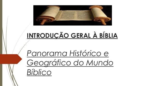 INTRODUÇÃO GERAL À BÍBLIA Panorama Histórico e Geográfico do Mundo Bíblico