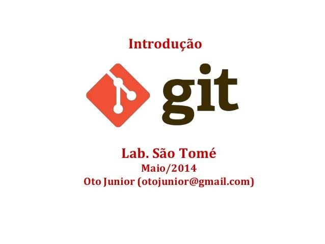 Introdução Lab. São Tomé Maio/2014 Oto Junior (otojunior@gmail.com)