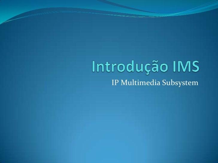 Introdução IMS<br />IP MultimediaSubsystem<br />
