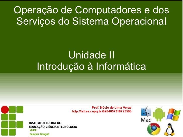 Operação de Computadores e dosServiços do Sistema Operacional           Unidade II    Introdução à Informática            ...