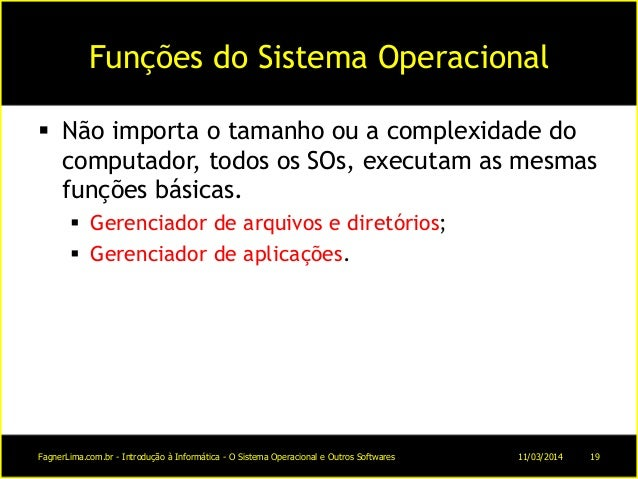 Funções do Sistema Operacional  Não importa o tamanho ou a complexidade do computador, todos os SOs, executam as mesmas f...