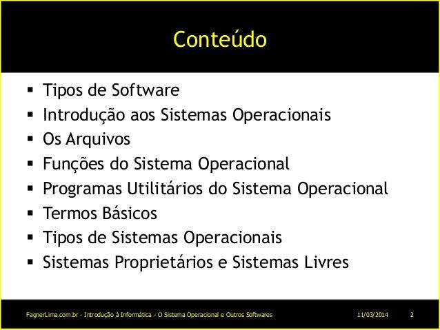 Conteúdo  Tipos de Software  Introdução aos Sistemas Operacionais  Os Arquivos  Funções do Sistema Operacional  Progr...